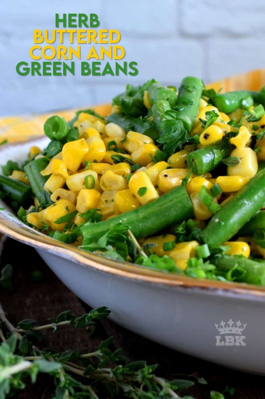 A rustic, delicious, family-pleasing vegetable side dish consisting of corn and green beans; sauteed in butter with herbs and aromatics. #corn #greenbeans #vegetarian #sidedish
