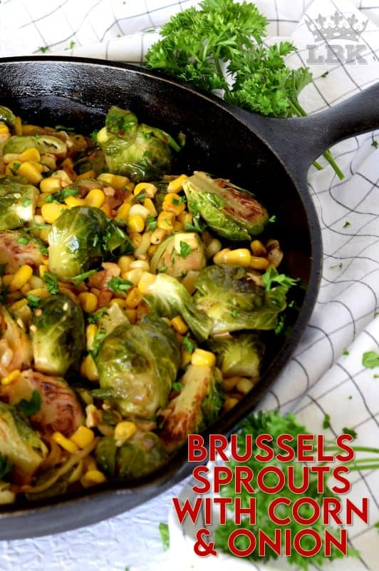 The much hated brussels sprout is reborn with new life and pizzazz!  Brussels Sprouts with Corn and Caramelized Onion will surely win over the most rigid hater of this humble vegetable. #brusselssprouts #brussels #sprouts #corn #vegetable #vegetarian #sidedish #thanksgiving
