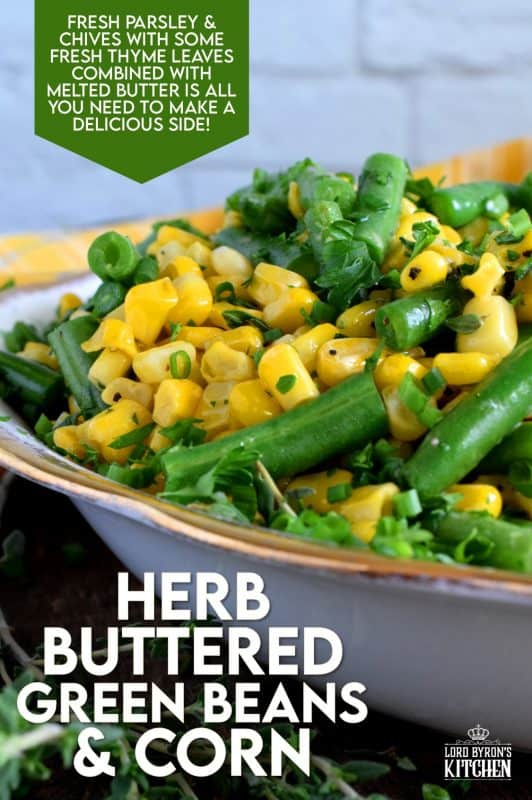 Herb Buttered Corn and Green Beans is a rustic, delicious, family-pleasing vegetable side dish.  The fresh herbs make this dish fresh and flavourful, but let's face it, everything sautéed in butter is better!  This inexpensive side is perfect for any family dinner, yet, special enough for Thanksgiving too! #corn #greenbeans #vegetarian #sidedish